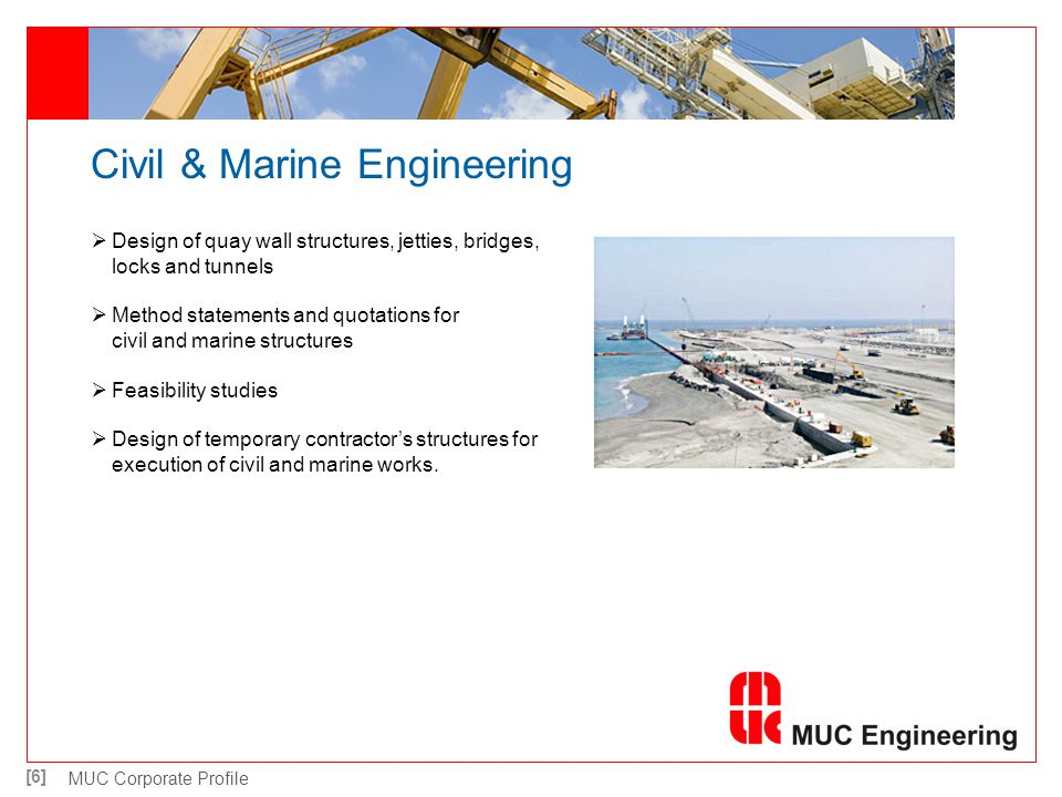 [7] MUC Corporate Profile Coastal & River Engineering Design of breakwaters, revetments and scour protections Wave climate studies Coastal hydrology (studies)