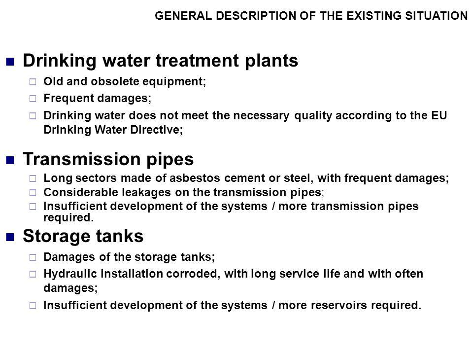 EXISTING SITUATION Pumping stations Poor condition of the buildings of the pumping stations; Equipment with long service life, low efficiency and high energy consumption; Insufficient development of the systems / more pumping stations required.