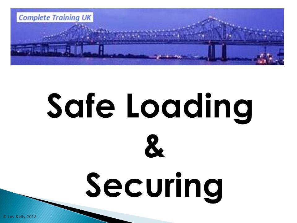 © Les Kelly 2012 Safe Loading & Securing