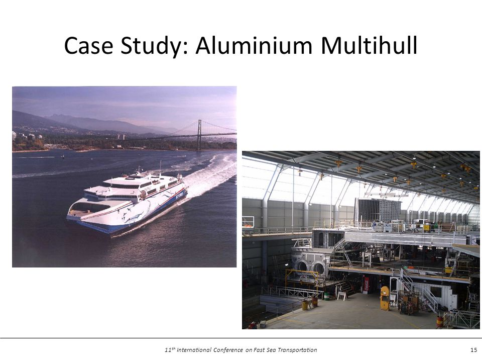 11 th International Conference on Fast Sea Transportation 15 Case Study: Aluminium Multihull