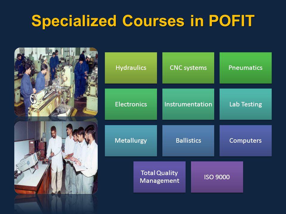 Specialized Courses in POFIT HydraulicsCNC systemsPneumatics ElectronicsInstrumentationLab Testing MetallurgyBallisticsComputers Total Quality Managem