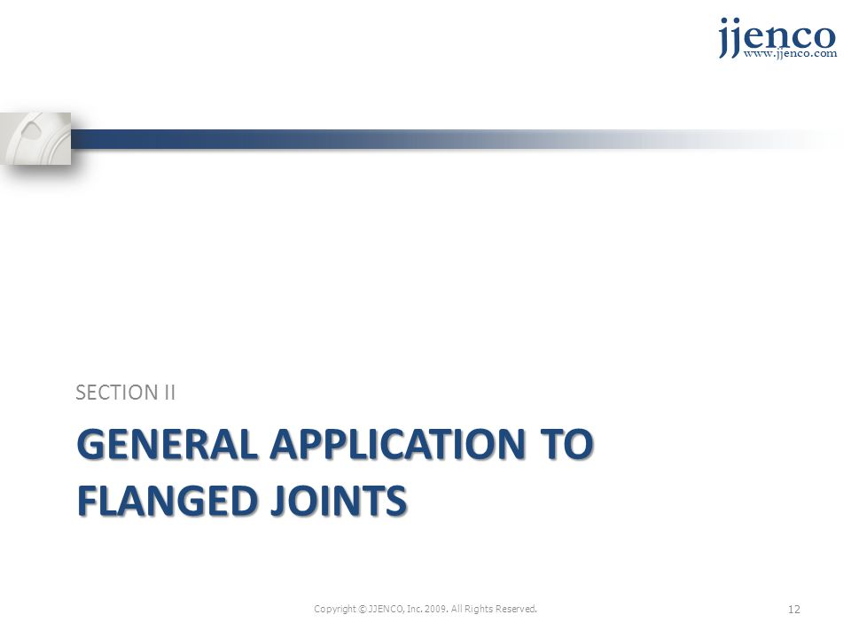 jjenco www.jjenco.com GENERAL APPLICATION TO FLANGED JOINTS SECTION II Copyright © JJENCO, Inc.
