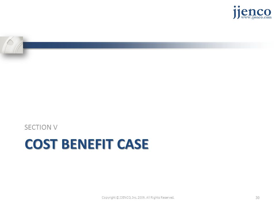 jjenco www.jjenco.com COST BENEFIT CASE SECTION V Copyright © JJENCO, Inc.
