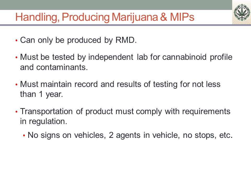 Handling, Producing Marijuana & MIPs Can only be produced by RMD.