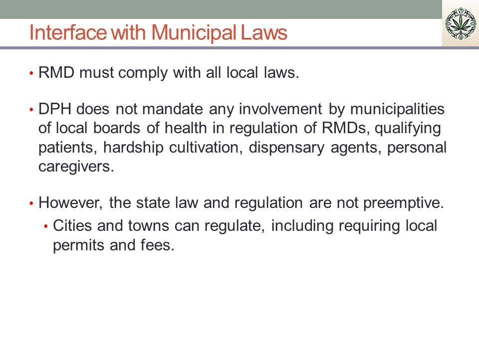 Interface with Municipal Laws RMD must comply with all local laws.