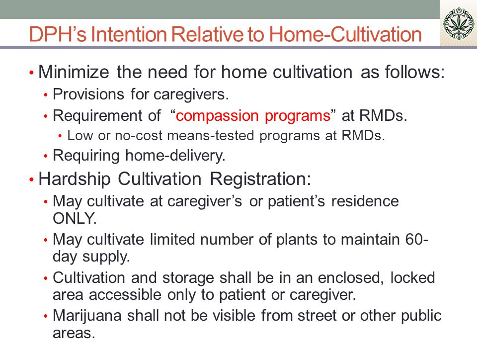 DPHs Intention Relative to Home-Cultivation Minimize the need for home cultivation as follows: Provisions for caregivers.