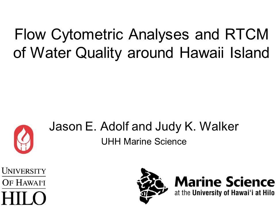 Flow Cytometric Analyses and RTCM of Water Quality around Hawaii Island Jason E. Adolf and Judy K. Walker UHH Marine Science