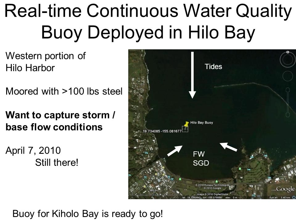 Real-time Continuous Water Quality Buoy Deployed in Hilo Bay Western portion of Hilo Harbor Moored with >100 lbs steel Want to capture storm / base fl