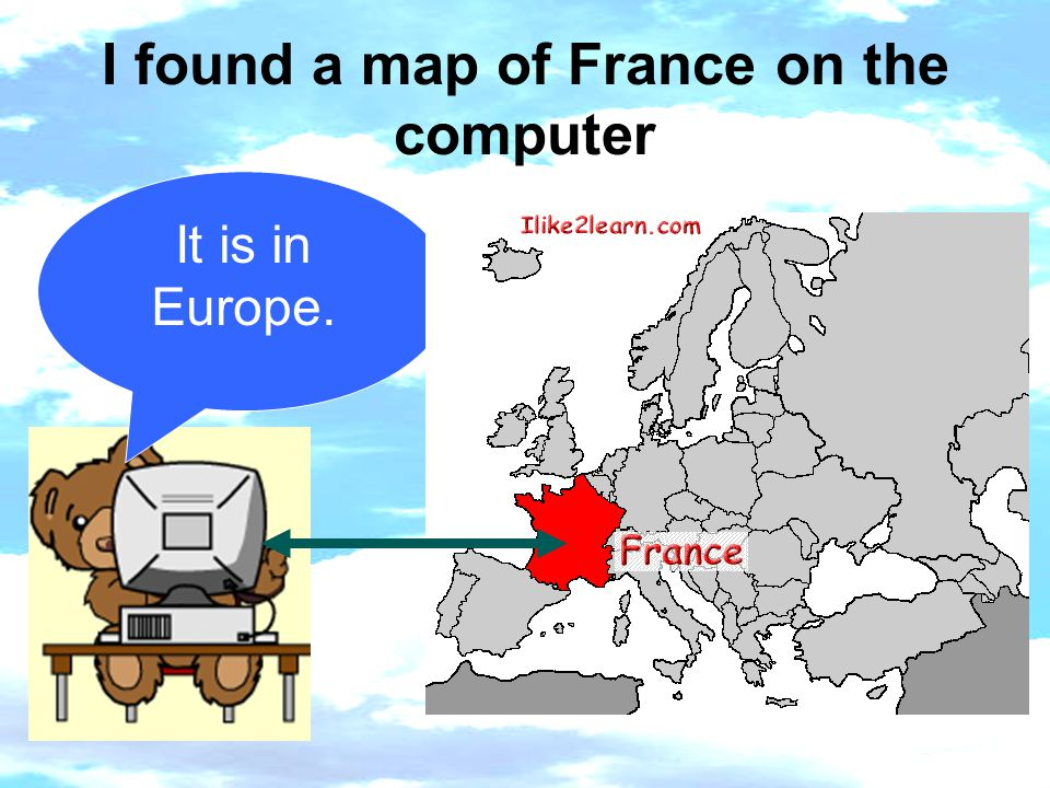 I found a map of France on the computer It is in Europe.