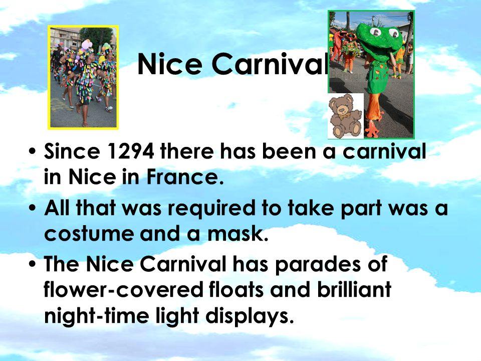 Nice Carnival Since 1294 there has been a carnival in Nice in France.