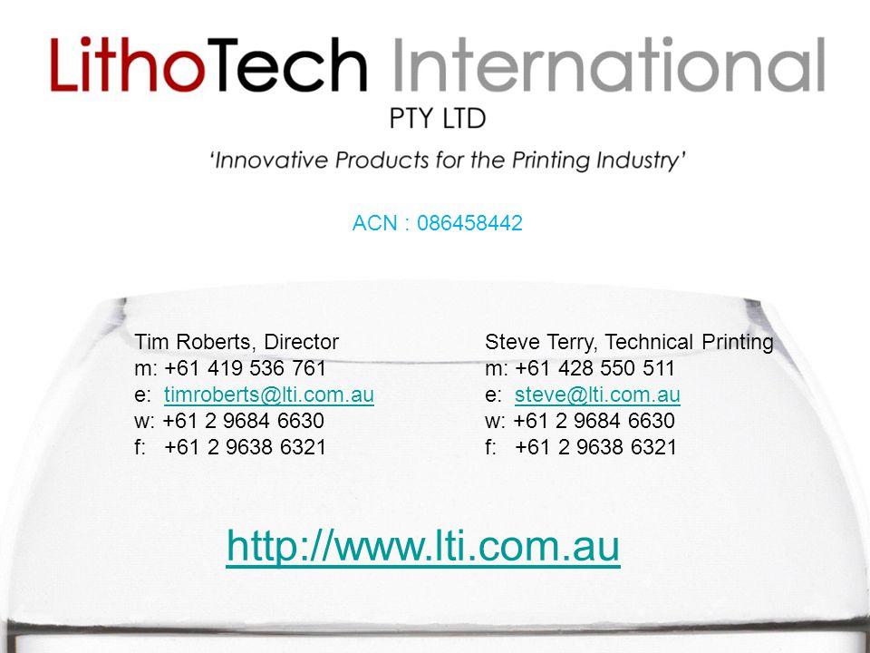 ACN : 086458442 Tim Roberts, Director m: +61 419 536 761 e: timroberts@lti.com.autimroberts@lti.com.au w: +61 2 9684 6630 f: +61 2 9638 6321 Steve Terry, Technical Printing m: +61 428 550 511 e: steve@lti.com.austeve@lti.com.au w: +61 2 9684 6630 f: +61 2 9638 6321 http://www.lti.com.au