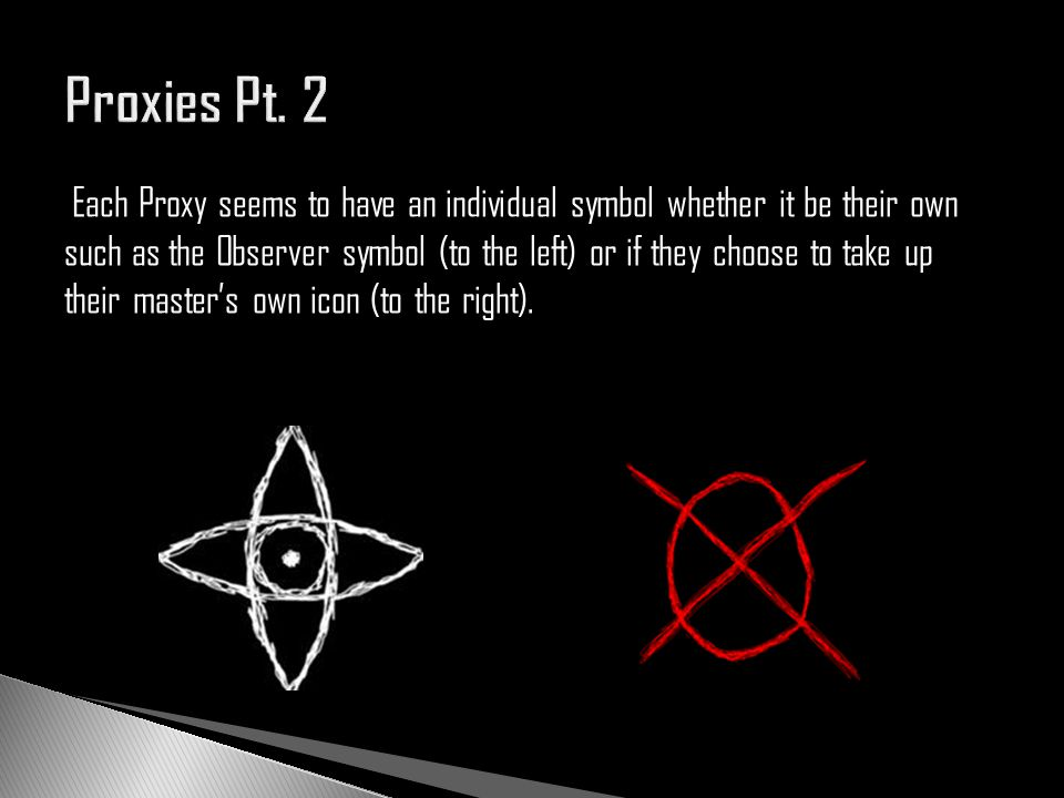 Each Proxy seems to have an individual symbol whether it be their own such as the Observer symbol (to the left) or if they choose to take up their mas