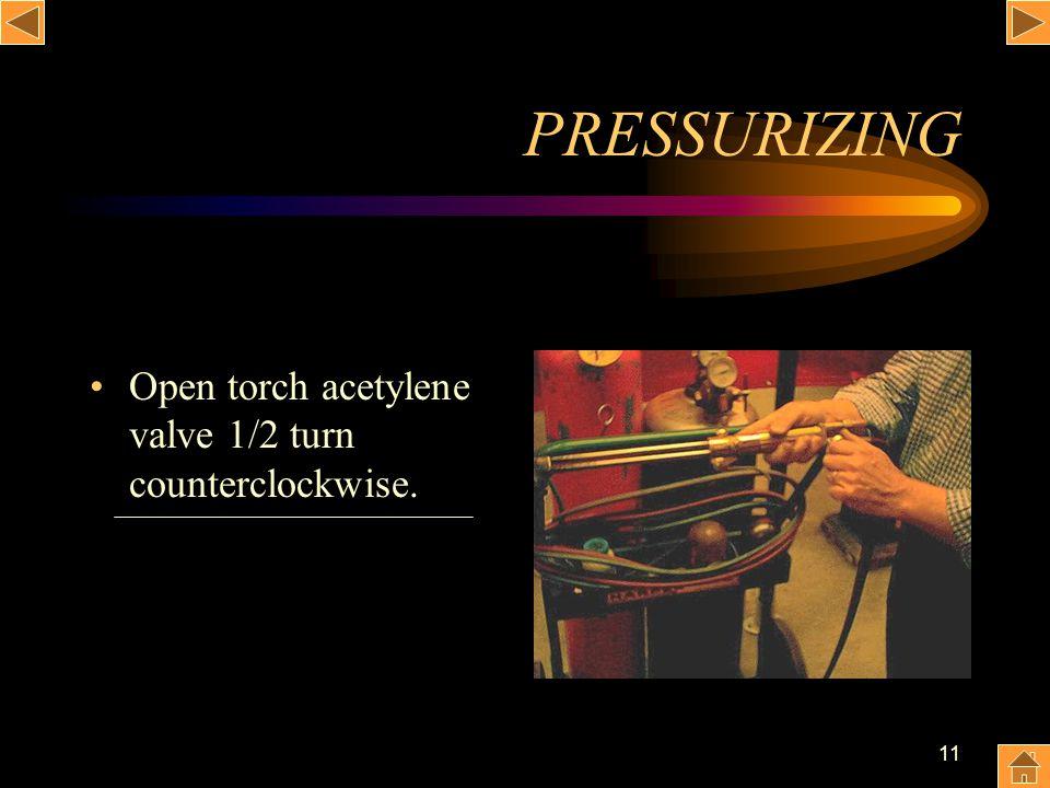 11 PRESSURIZING Open torch acetylene valve 1/2 turn counterclockwise.