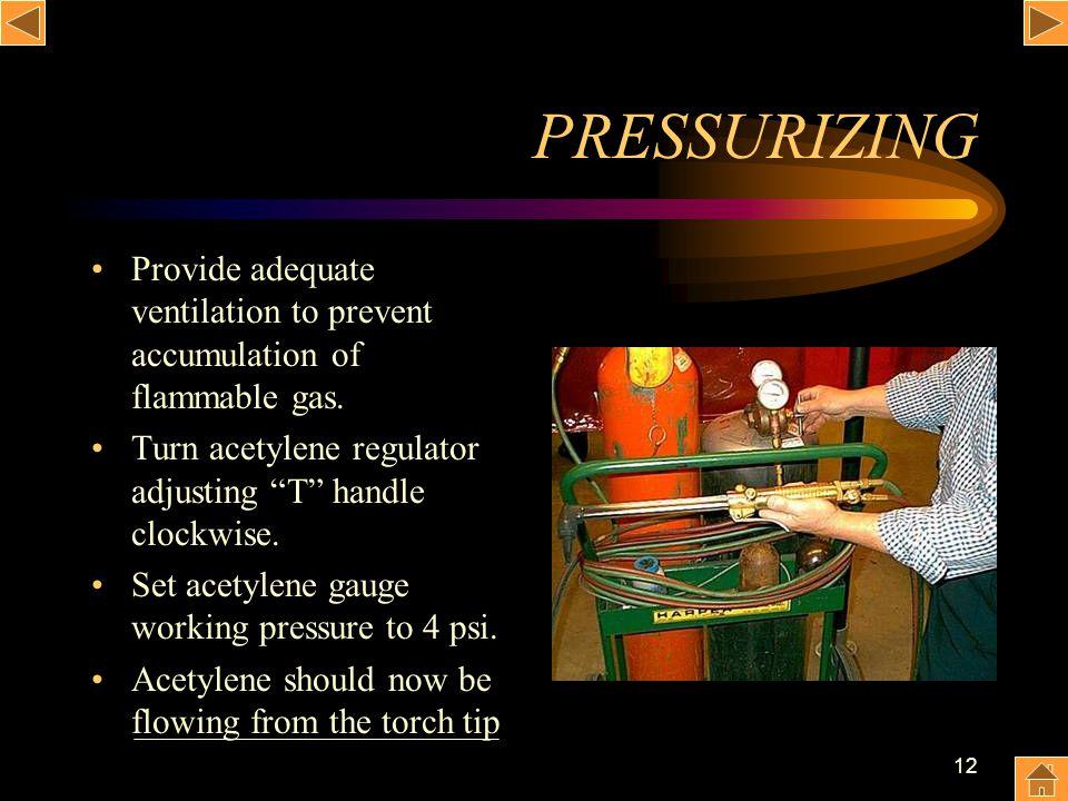 12 PRESSURIZING Provide adequate ventilation to prevent accumulation of flammable gas. Turn acetylene regulator adjusting T handle clockwise. Set acet