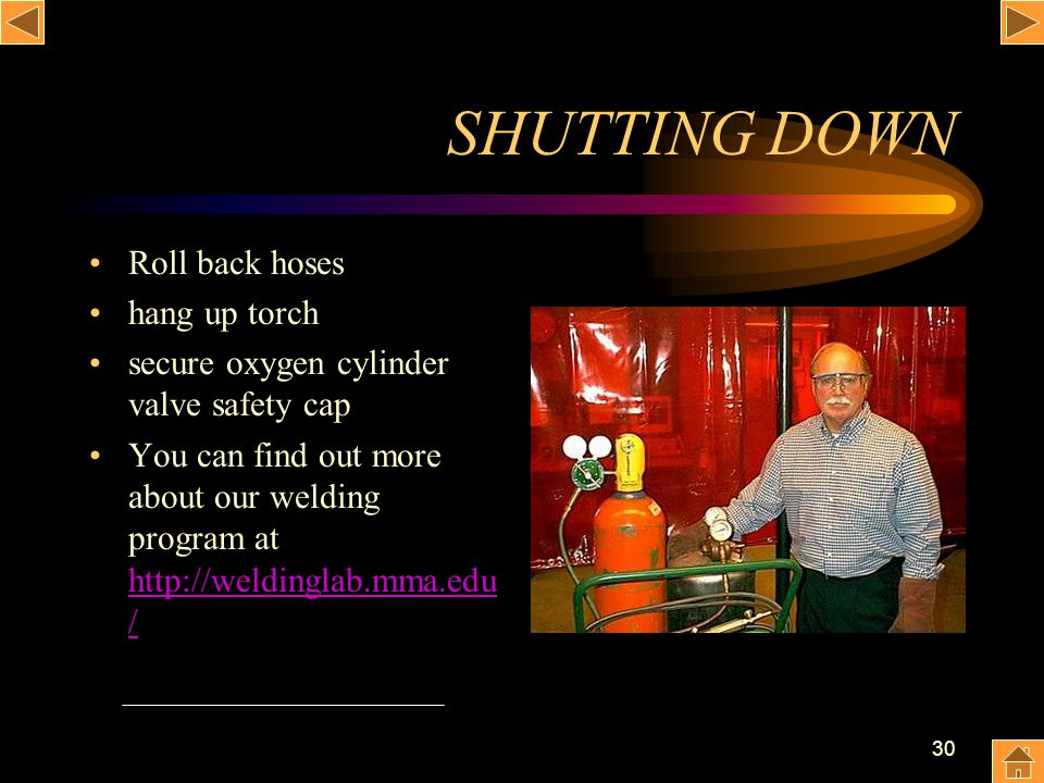 30 SHUTTING DOWN Roll back hoses hang up torch secure oxygen cylinder valve safety cap You can find out more about our welding program at http://weldi