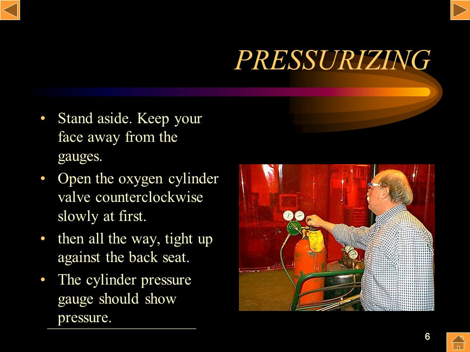 6 PRESSURIZING Stand aside. Keep your face away from the gauges. Open the oxygen cylinder valve counterclockwise slowly at first. then all the way, ti
