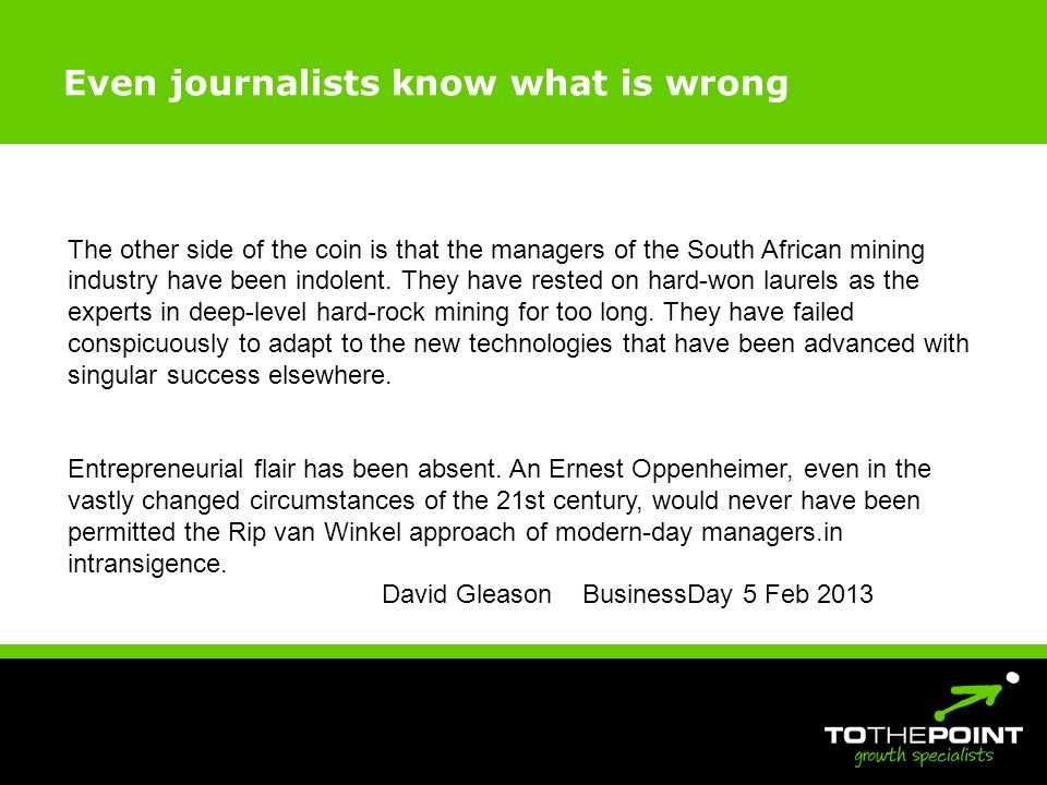 Even journalists know what is wrong The other side of the coin is that the managers of the South African mining industry have been indolent.