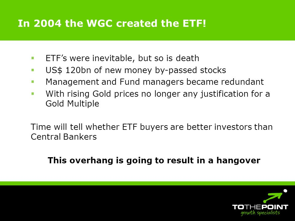 In 2004 the WGC created the ETF.