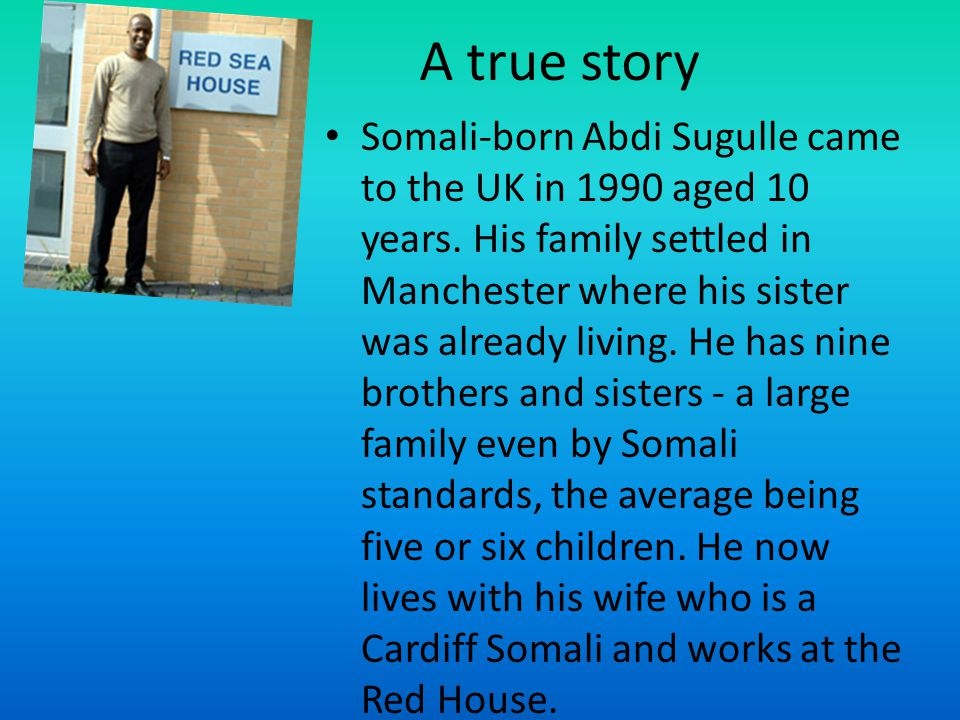 A true story Somali-born Abdi Sugulle came to the UK in 1990 aged 10 years.
