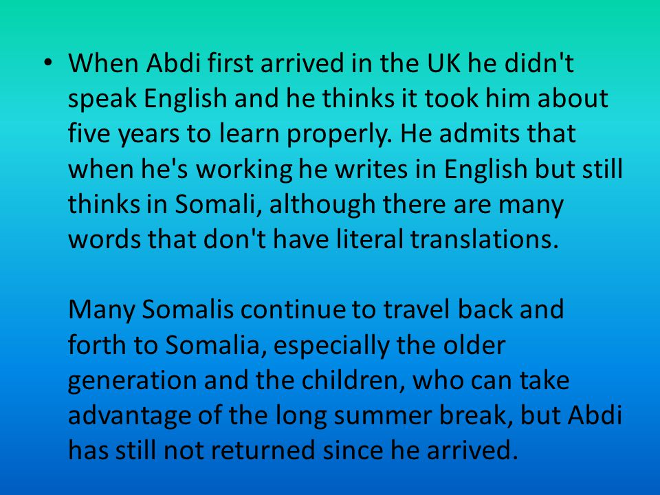 When Abdi first arrived in the UK he didn t speak English and he thinks it took him about five years to learn properly.