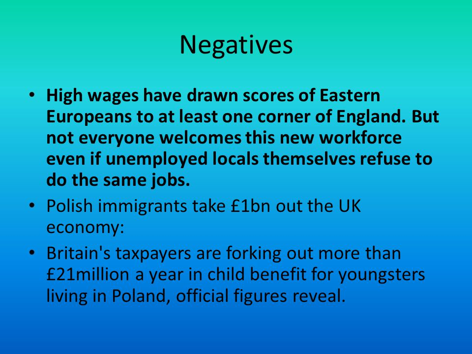 Negatives High wages have drawn scores of Eastern Europeans to at least one corner of England.