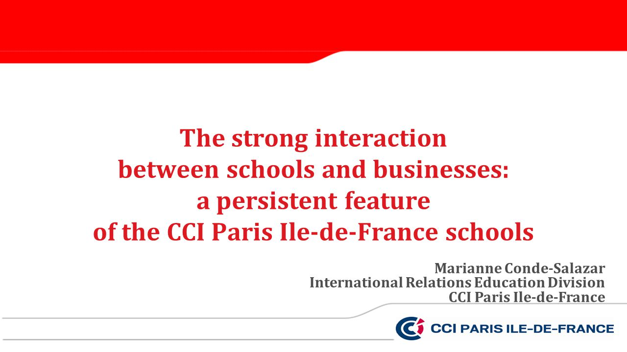 The strong interaction between schools and businesses: a persistent feature of the CCI Paris Ile-de-France schools Marianne Conde-Salazar Internationa