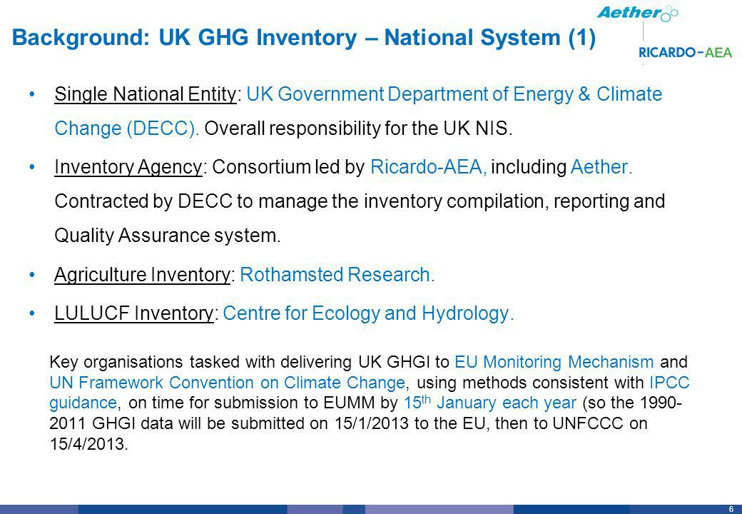 7 Background: UK GHG Inventory – National System (2) National Inventory Steering Committee Panel of representatives from Government Departments, regulatory agencies, other organisations, including Scottish Government.