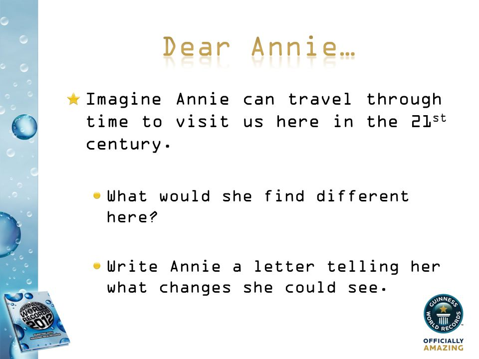 Imagine Annie can travel through time to visit us here in the 21 st century.