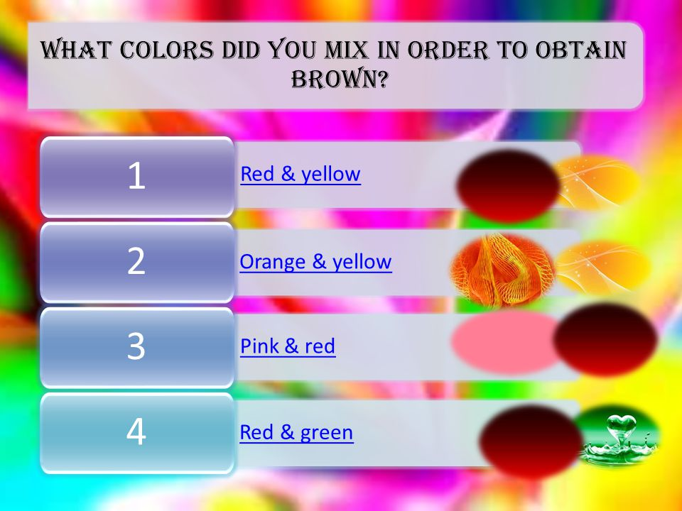 What colors did you mix in order to obtain brown.