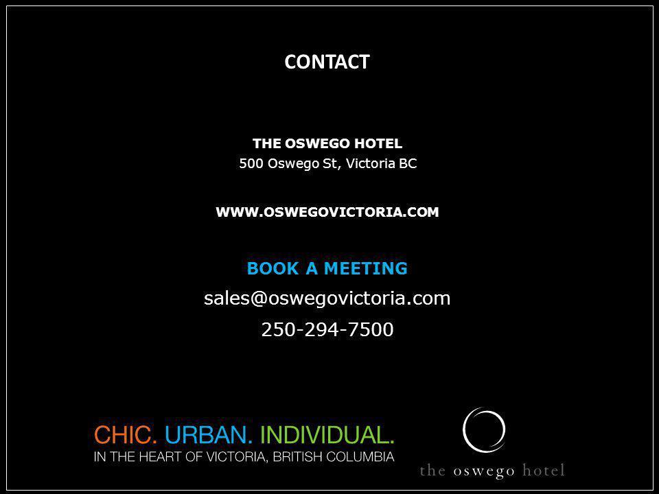 feet CONTACT THE OSWEGO HOTEL 500 Oswego St, Victoria BC WWW.OSWEGOVICTORIA.COM BOOK A MEETING sales@oswegovictoria.com 250-294-7500