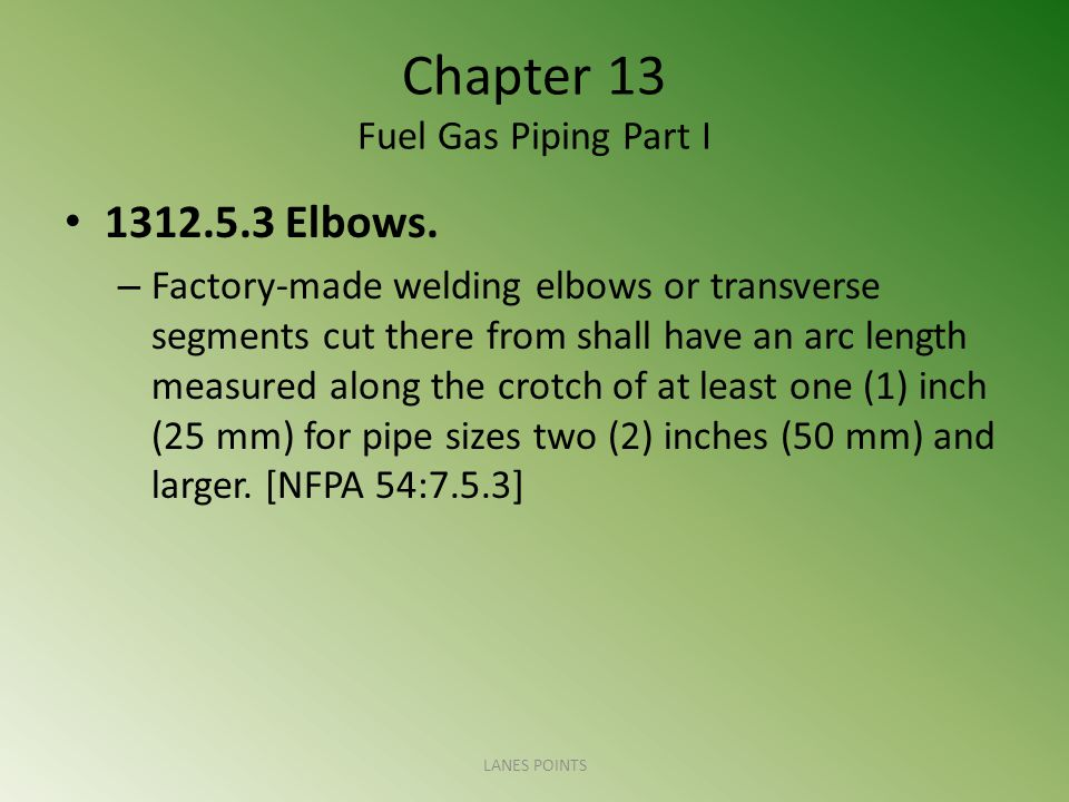 Chapter 13 Fuel Gas Piping Part I 1312.5.3 Elbows.
