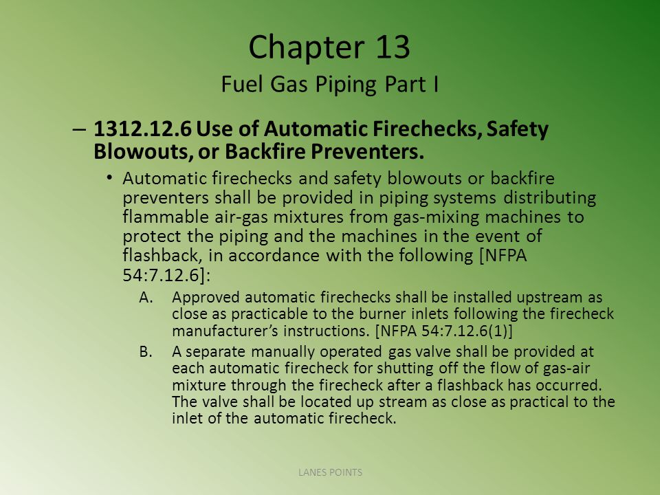 Chapter 13 Fuel Gas Piping Part I – 1312.12.6 Use of Automatic Firechecks, Safety Blowouts, or Backfire Preventers.