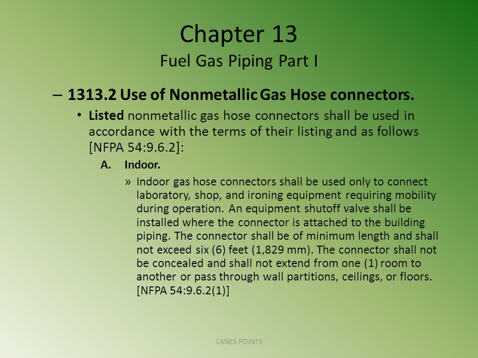 Chapter 13 Fuel Gas Piping Part I – 1313.2 Use of Nonmetallic Gas Hose connectors.