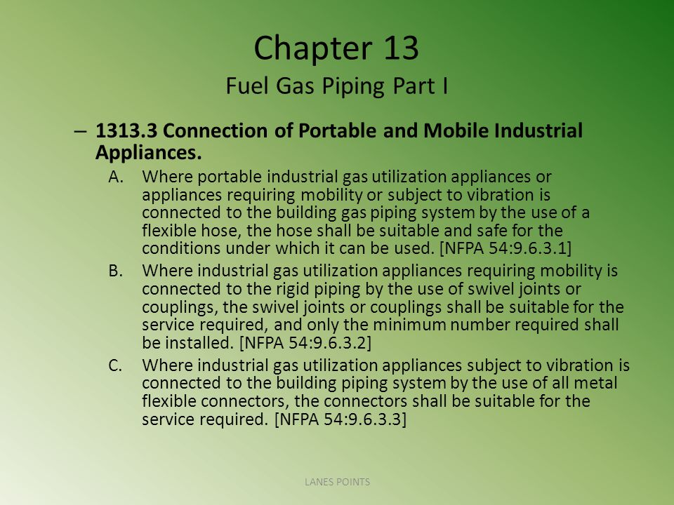 Chapter 13 Fuel Gas Piping Part I – 1313.3 Connection of Portable and Mobile Industrial Appliances.