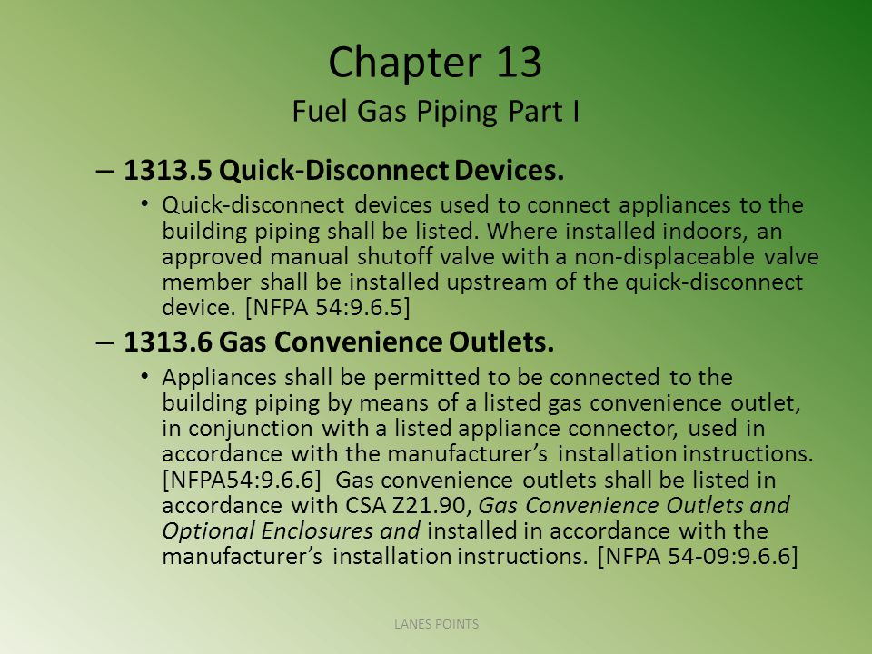 Chapter 13 Fuel Gas Piping Part I – 1313.5 Quick-Disconnect Devices.