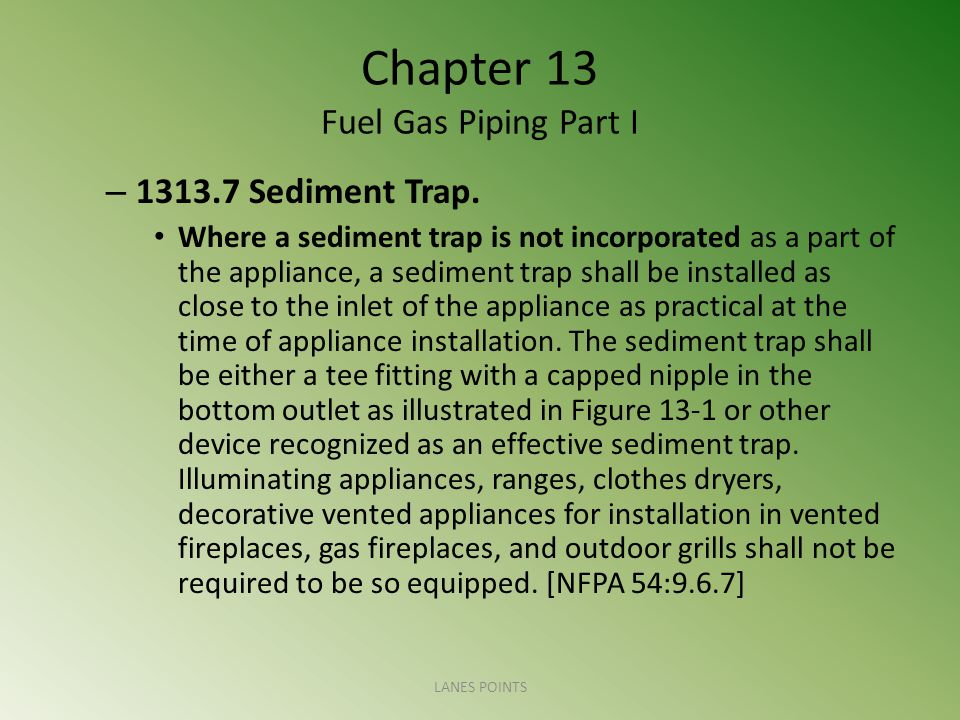 Chapter 13 Fuel Gas Piping Part I – 1313.7 Sediment Trap.