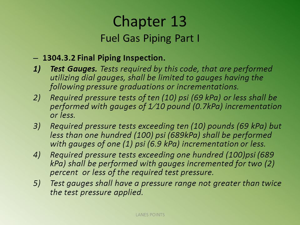 Chapter 13 Fuel Gas Piping Part I – 1304.3.2 Final Piping Inspection.