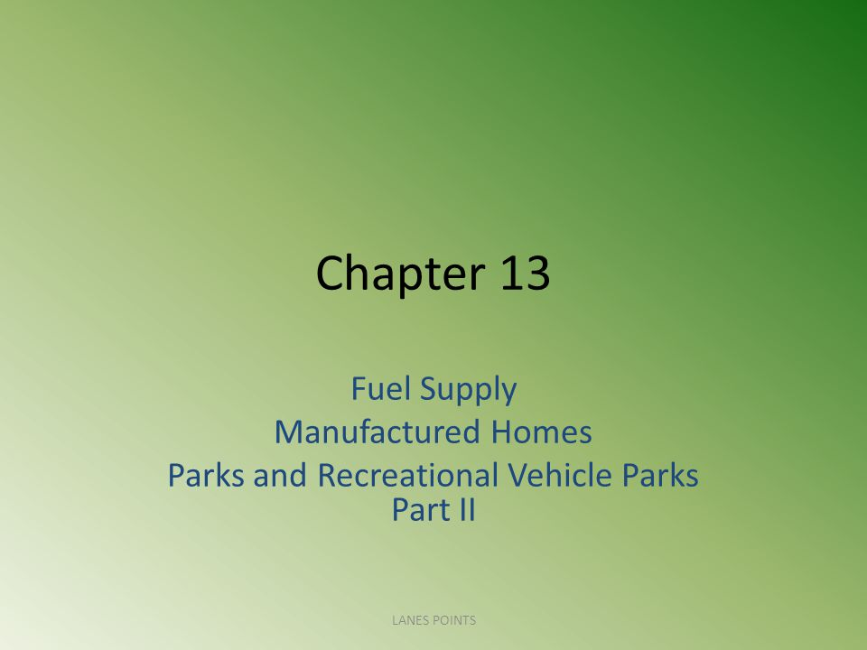 Chapter 13 Fuel Supply Manufactured Homes Parks and Recreational Vehicle Parks Part II LANES POINTS