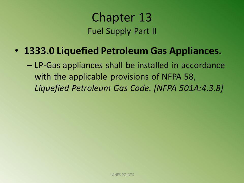 Chapter 13 Fuel Supply Part II 1333.0 Liquefied Petroleum Gas Appliances.