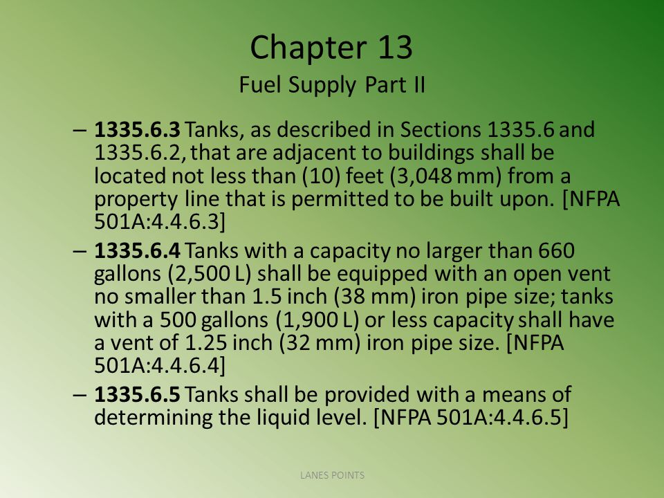 Chapter 13 Fuel Supply Part II – 1335.6.3 Tanks, as described in Sections 1335.6 and 1335.6.2, that are adjacent to buildings shall be located not less than (10) feet (3,048 mm) from a property line that is permitted to be built upon.