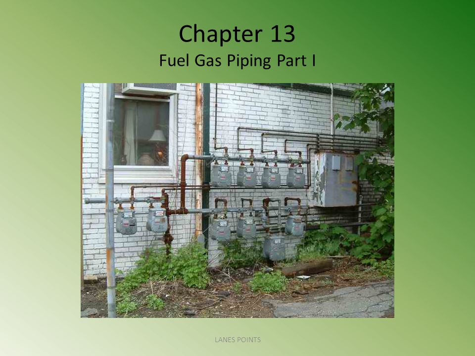 Chapter 13 Fuel Gas Piping Part I LANES POINTS