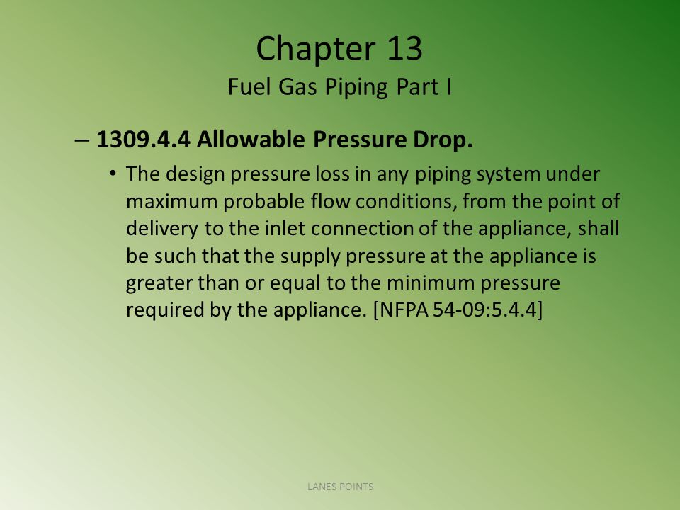 Chapter 13 Fuel Gas Piping Part I – 1309.4.4 Allowable Pressure Drop.