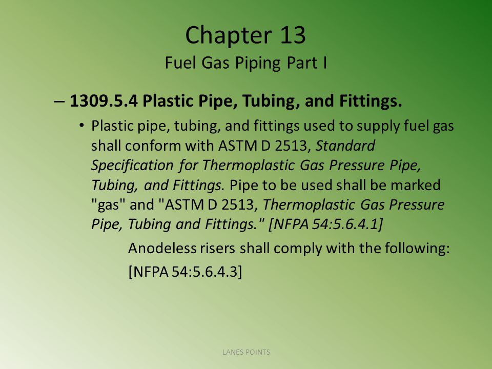Chapter 13 Fuel Gas Piping Part I – 1309.5.4 Plastic Pipe, Tubing, and Fittings.