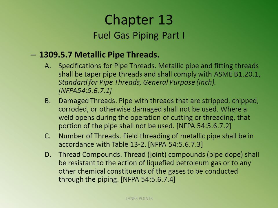 Chapter 13 Fuel Gas Piping Part I – 1309.5.7 Metallic Pipe Threads.