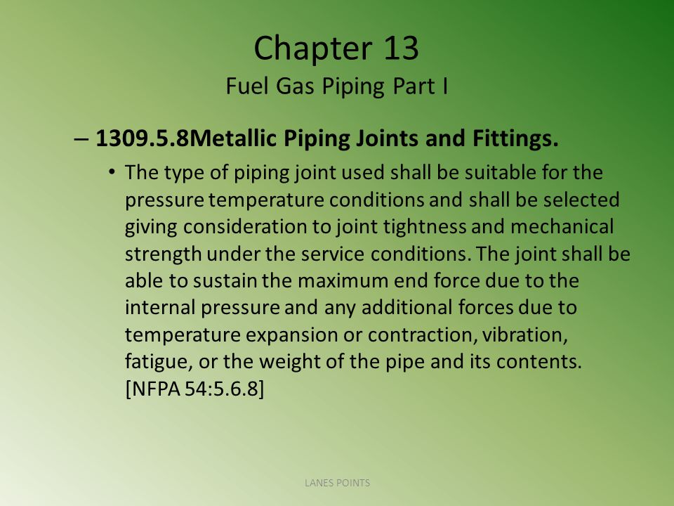 Chapter 13 Fuel Gas Piping Part I – 1309.5.8Metallic Piping Joints and Fittings.