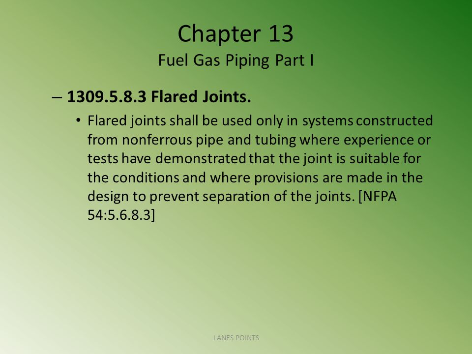 Chapter 13 Fuel Gas Piping Part I – 1309.5.8.3 Flared Joints.