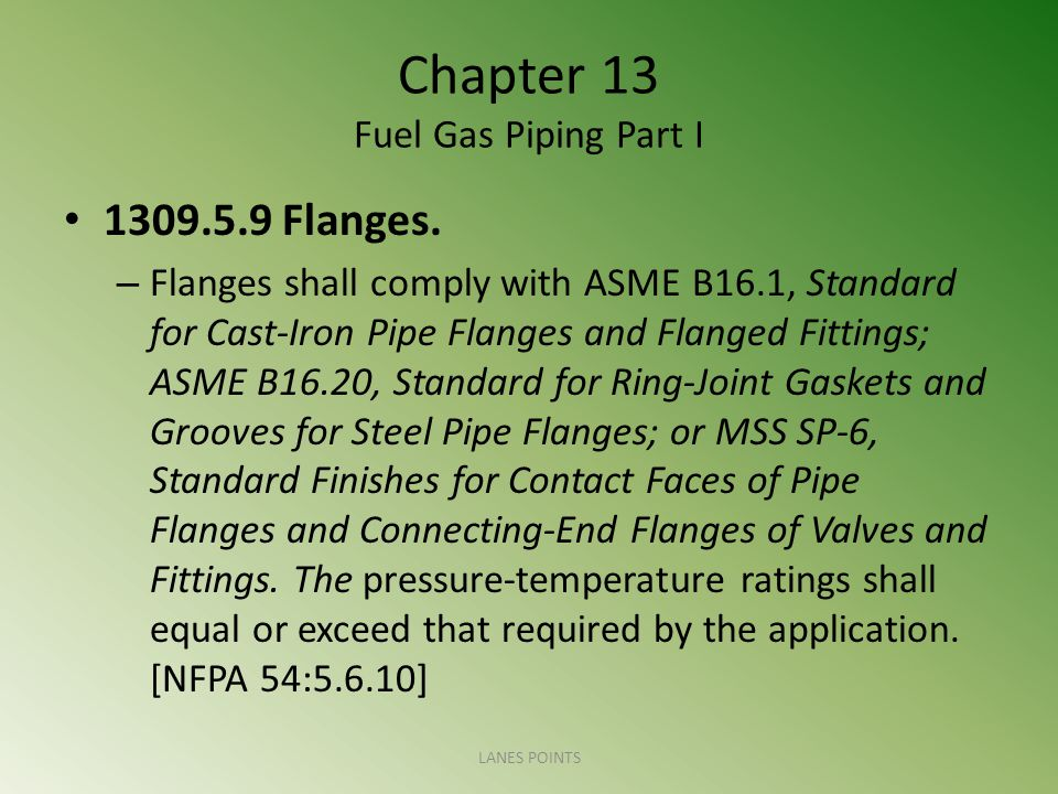 Chapter 13 Fuel Gas Piping Part I 1309.5.9 Flanges.