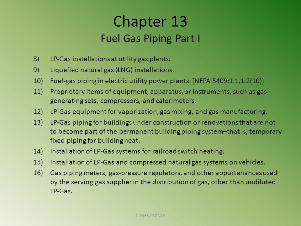 Chapter 13 Fuel Gas Piping Part I 8)LP-Gas installations at utility gas plants.