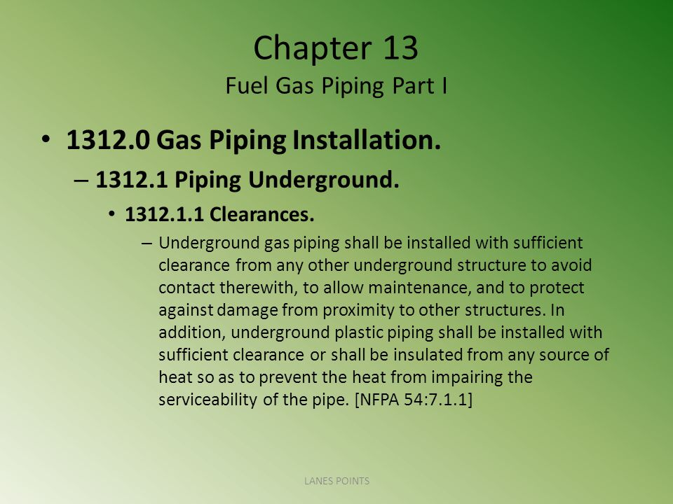 Chapter 13 Fuel Gas Piping Part I 1312.0 Gas Piping Installation.