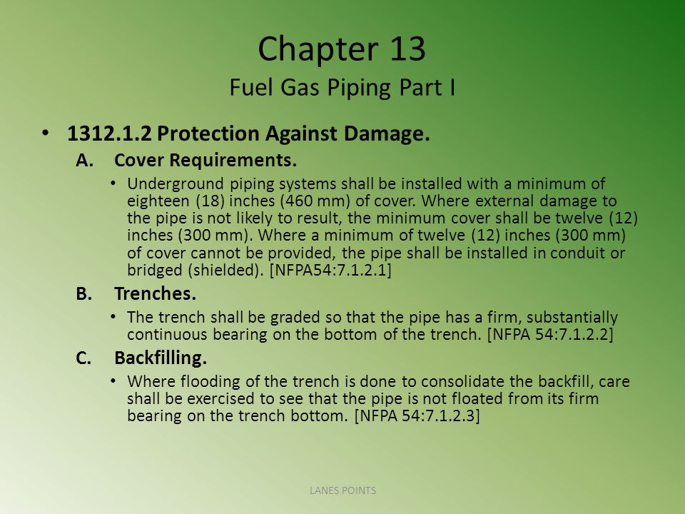 Chapter 13 Fuel Gas Piping Part I 1312.1.2 Protection Against Damage.